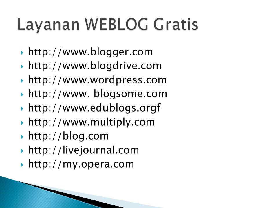  http://www.blogger.com  http://www.blogdrive.com  http://www.wordpress.com  http://www.