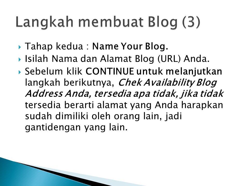  Tahap kedua : Name Your Blog.  Isilah Nama dan Alamat Blog (URL) Anda.