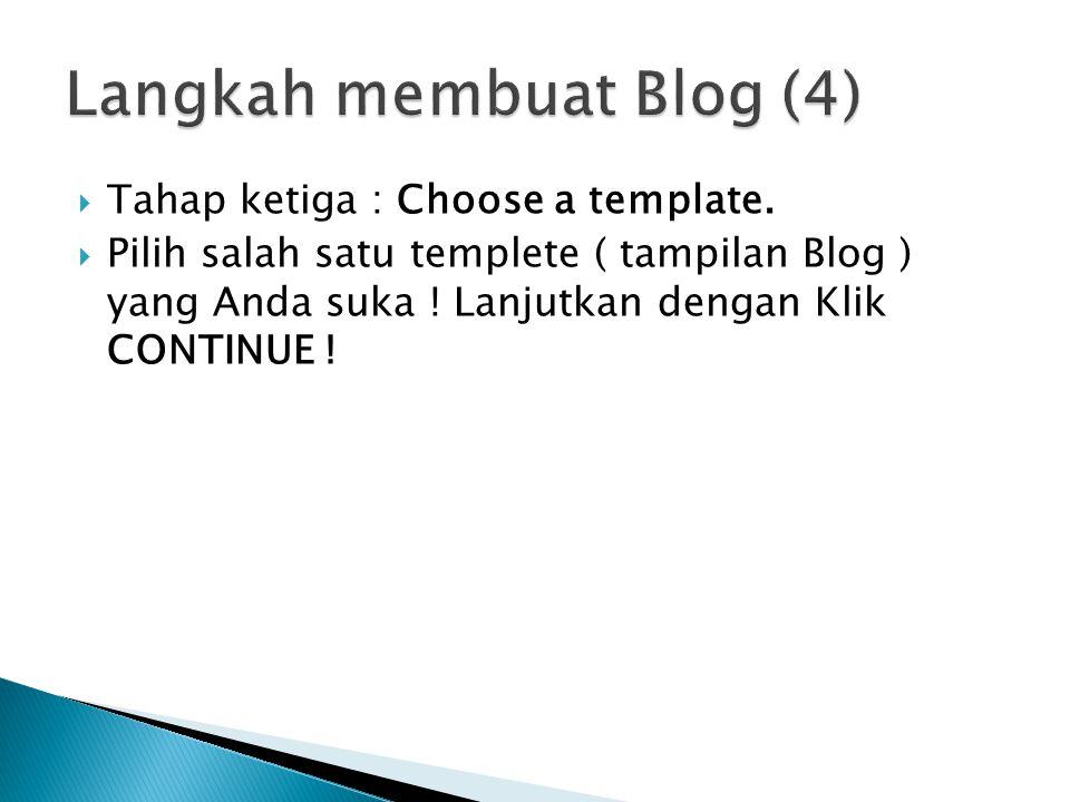  Tahap ketiga : Choose a template.  Pilih salah satu templete ( tampilan Blog ) yang Anda suka .
