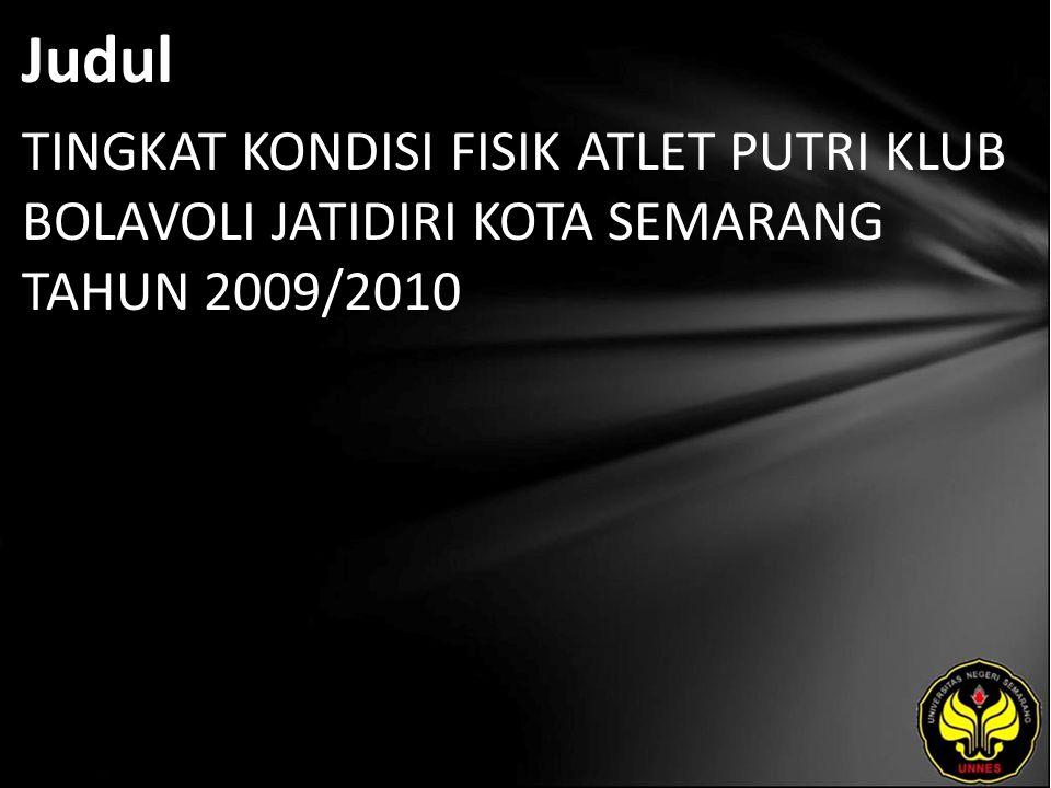 Abstrak Permasalahan dalam penelitian ini adalah bagaimana tingkat kondisi fisik atlet putri klub bola voli JATIDIRI Semarang tahun 2009-2010.