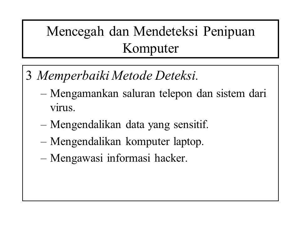 Mencegah dan Mendeteksi Penipuan Komputer 3Memperbaiki Metode Deteksi. –Mengamankan saluran telepon dan sistem dari virus. –Mengendalikan data yang se