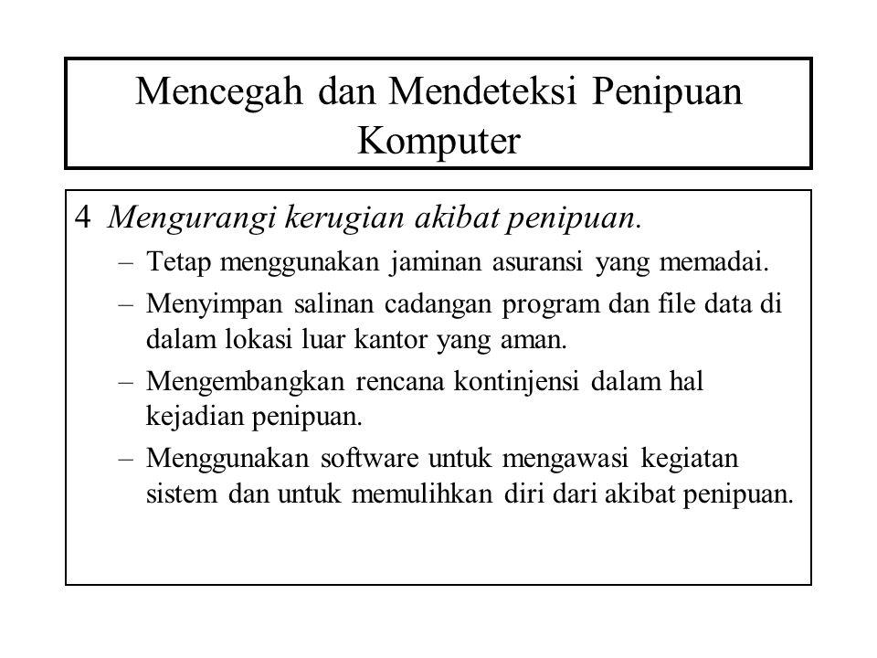 Mencegah dan Mendeteksi Penipuan Komputer 4Mengurangi kerugian akibat penipuan. –Tetap menggunakan jaminan asuransi yang memadai. –Menyimpan salinan c