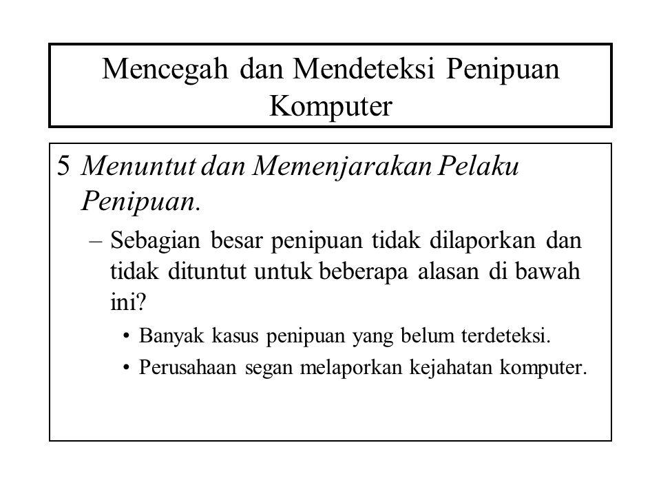 Mencegah dan Mendeteksi Penipuan Komputer 5Menuntut dan Memenjarakan Pelaku Penipuan. –Sebagian besar penipuan tidak dilaporkan dan tidak dituntut unt