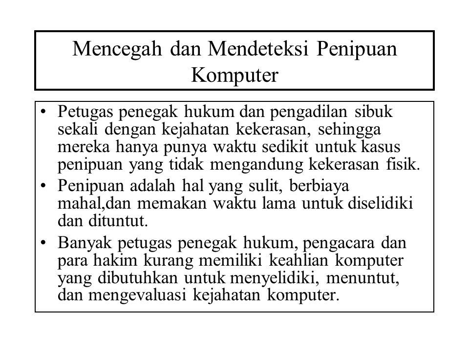 Mencegah dan Mendeteksi Penipuan Komputer Petugas penegak hukum dan pengadilan sibuk sekali dengan kejahatan kekerasan, sehingga mereka hanya punya wa