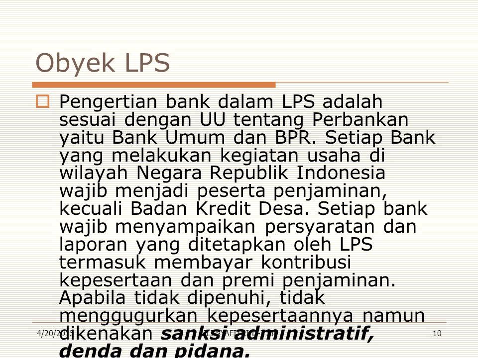 Obyek LPS  Pengertian bank dalam LPS adalah sesuai dengan UU tentang Perbankan yaitu Bank Umum dan BPR. Setiap Bank yang melakukan kegiatan usaha di