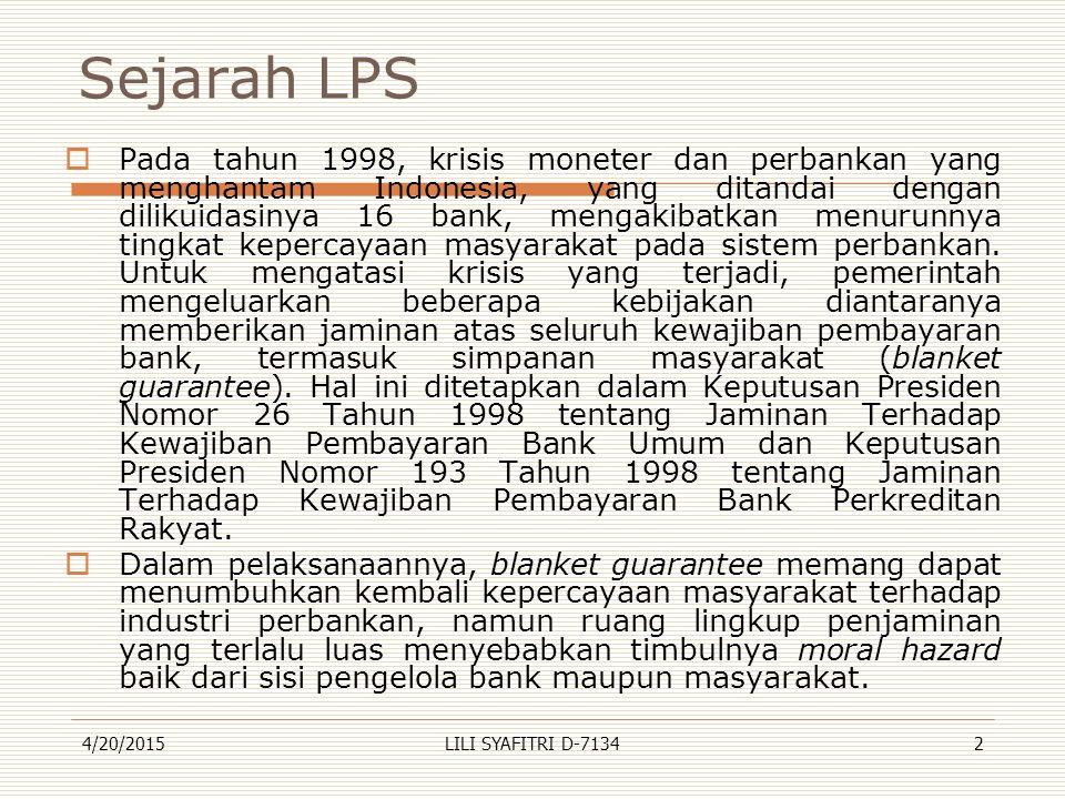 Sejarah LPS  Pada tahun 1998, krisis moneter dan perbankan yang menghantam Indonesia, yang ditandai dengan dilikuidasinya 16 bank, mengakibatkan menu