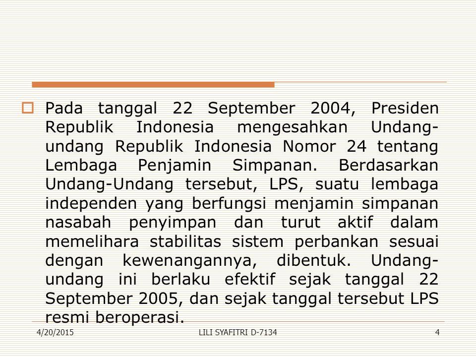  Pada tanggal 22 September 2004, Presiden Republik Indonesia mengesahkan Undang- undang Republik Indonesia Nomor 24 tentang Lembaga Penjamin Simpanan