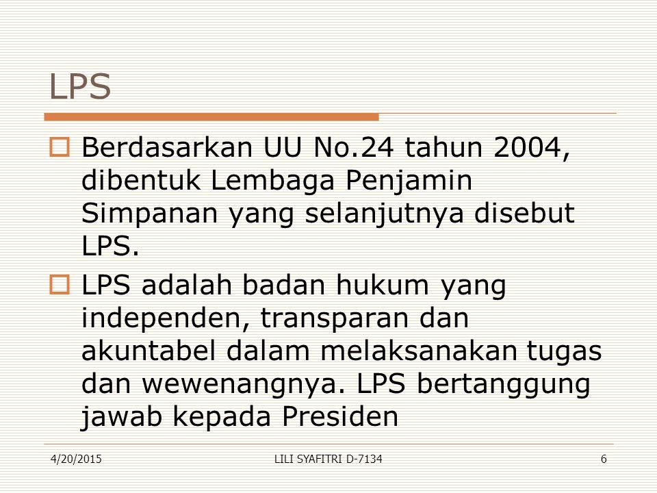 LPS  Berdasarkan UU No.24 tahun 2004, dibentuk Lembaga Penjamin Simpanan yang selanjutnya disebut LPS.  LPS adalah badan hukum yang independen, tran