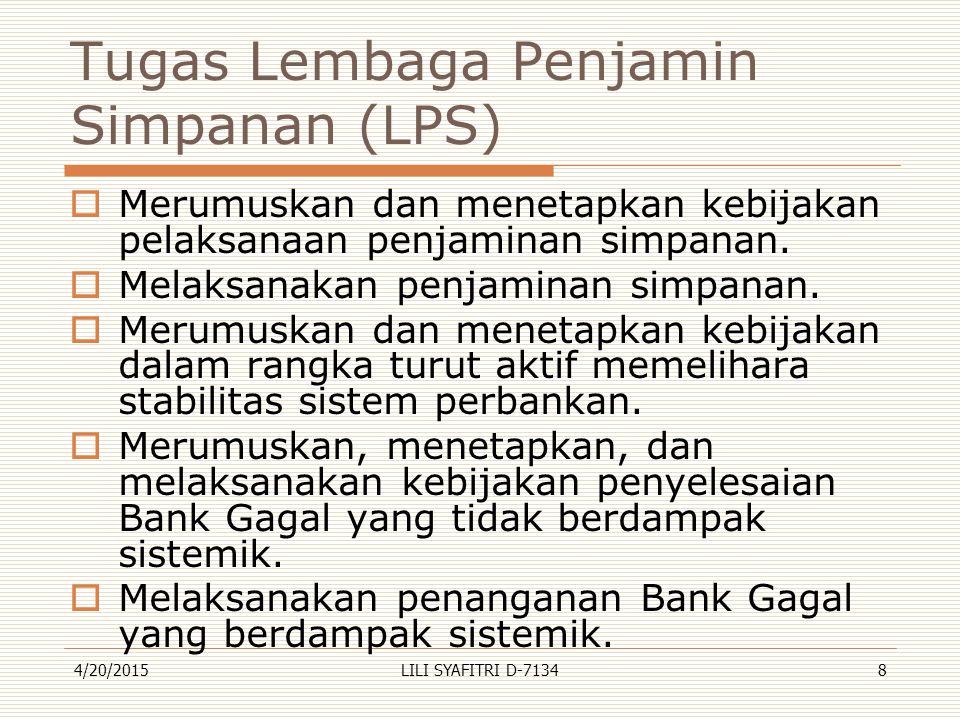Tugas Lembaga Penjamin Simpanan (LPS)  Merumuskan dan menetapkan kebijakan pelaksanaan penjaminan simpanan.  Melaksanakan penjaminan simpanan.  Mer