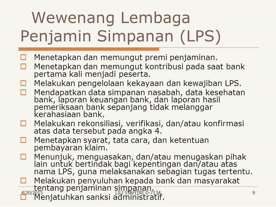Wewenang Lembaga Penjamin Simpanan (LPS)  Menetapkan dan memungut premi penjaminan.  Menetapkan dan memungut kontribusi pada saat bank pertama kali