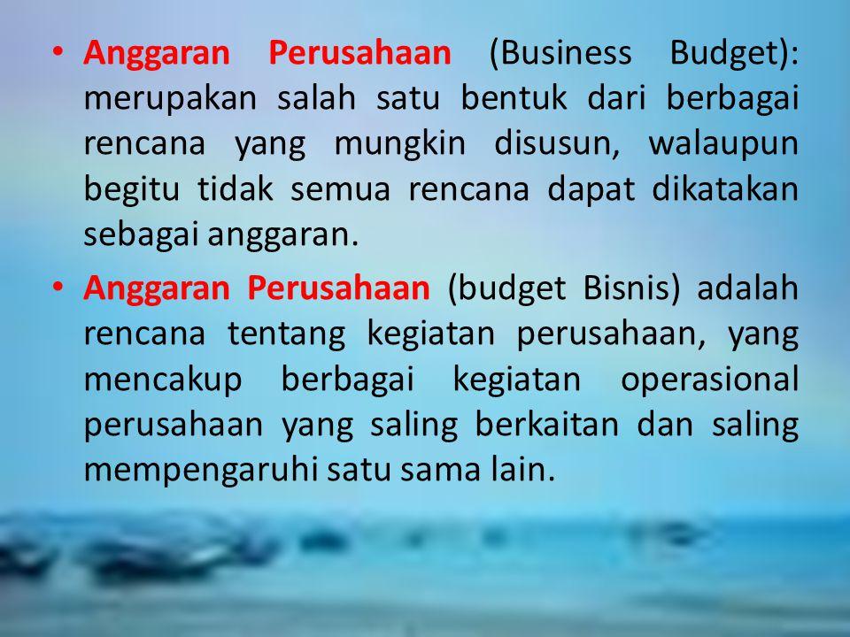 APAKAH SISTEM ITU ? Anggaran Perusahaan (Business Budget): merupakan salah satu bentuk dari berbagai rencana yang mungkin disusun, walaupun begitu tid