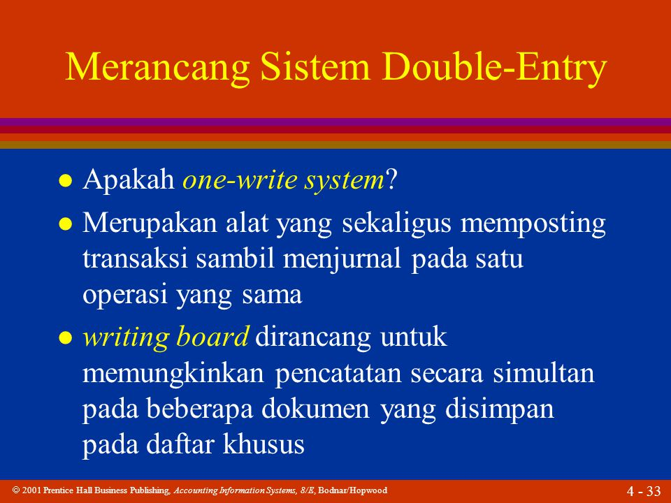  2001 Prentice Hall Business Publishing, Accounting Information Systems, 8/E, Bodnar/Hopwood 4 - 34 Merancang Sistem Double-Entry l Apakah ledgerless bookkeeping.