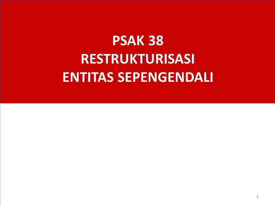 PSAK 38 RESTRUKTURISASI ENTITAS SEPENGENDALI 1