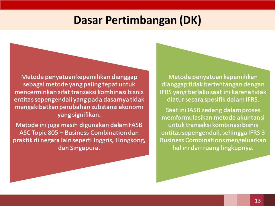 Dasar Pertimbangan (DK) 13 Metode penyatuan kepemilikan dianggap sebagai metode yang paling tepat untuk mencerminkan sifat transaksi kombinasi bisnis