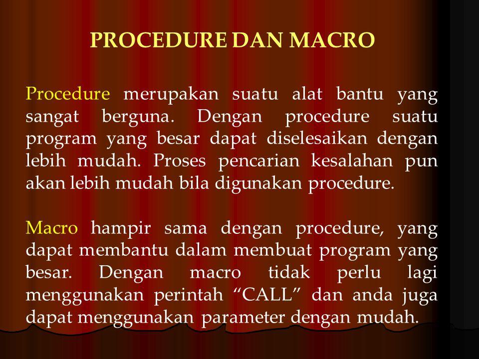 Macro NamaMacroMACRO (P1, P2, P3, …) *********************** PROGRAM *********************** ENDM Procedure NamaProcedurePROC NEAR/FAR ************************* PROGRAM ************************* RET NamaProcedureENDP NEAR digunakan pada program COM FAR digunakan pada program EXE