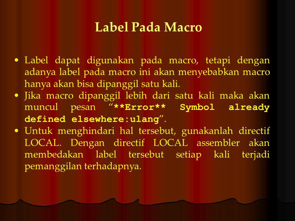 Label Pada Macro Label dapat digunakan pada macro, tetapi dengan adanya label pada macro ini akan menyebabkan macro hanya akan bisa dipanggil satu kali.