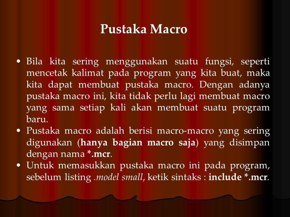 Pustaka Macro Bila kita sering menggunakan suatu fungsi, seperti mencetak kalimat pada program yang kita buat, maka kita dapat membuat pustaka macro.