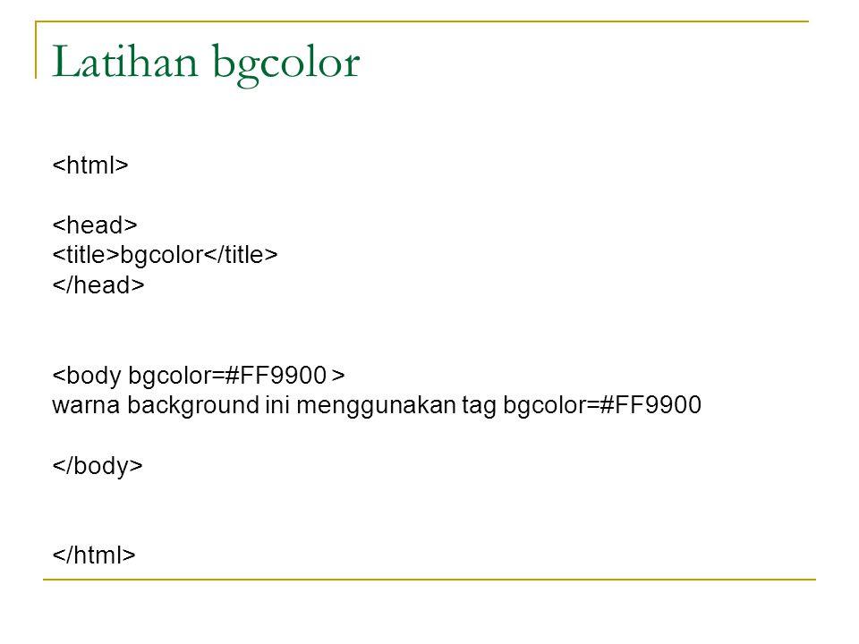 Latihan bgcolor bgcolor warna background ini menggunakan tag bgcolor=#FF9900