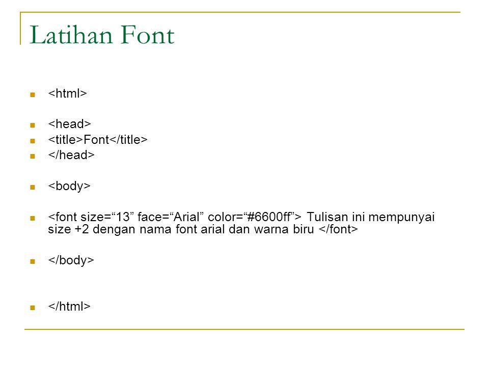 Latihan Font Font Tulisan ini mempunyai size +2 dengan nama font arial dan warna biru