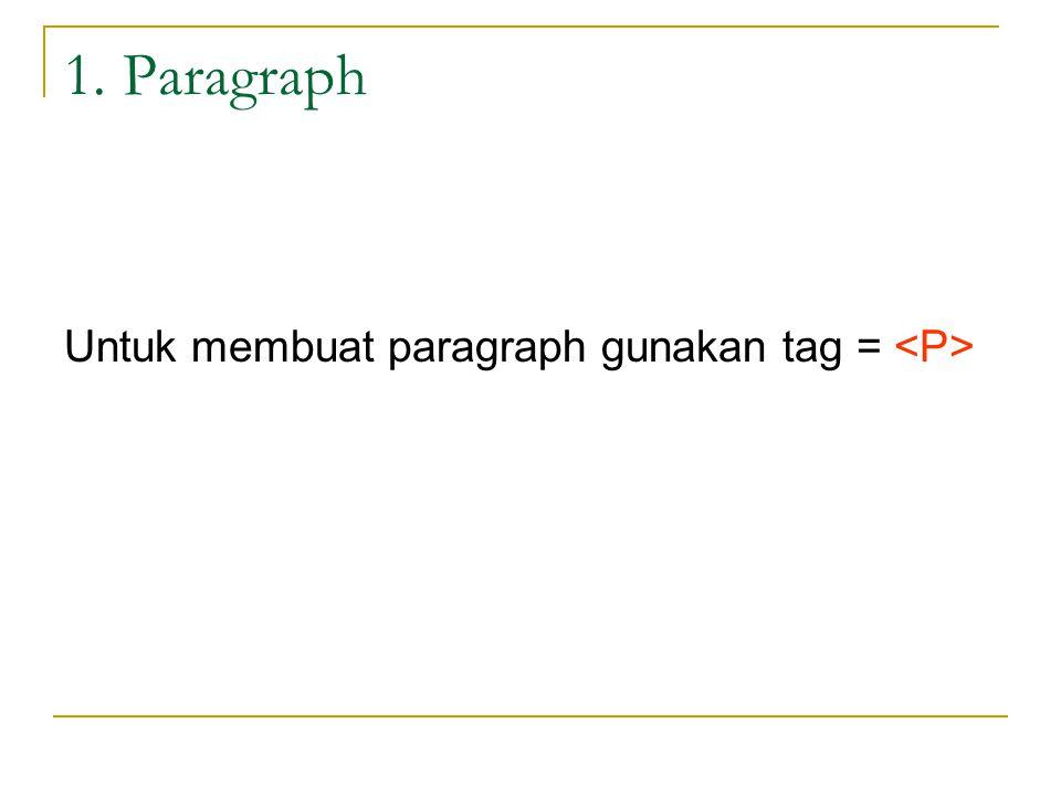 1. Paragraph Untuk membuat paragraph gunakan tag =