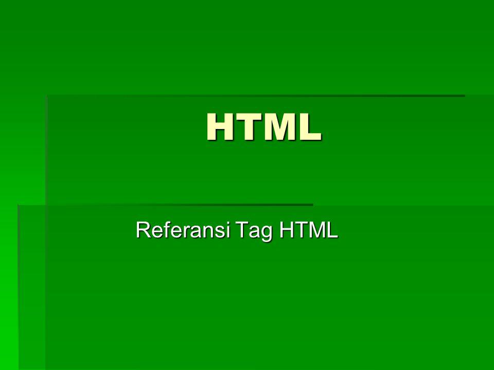 Heading  Heading adalah sekumpulan kata yang menjadi judul atau subjudul dalam suatu dokumen HTML.
