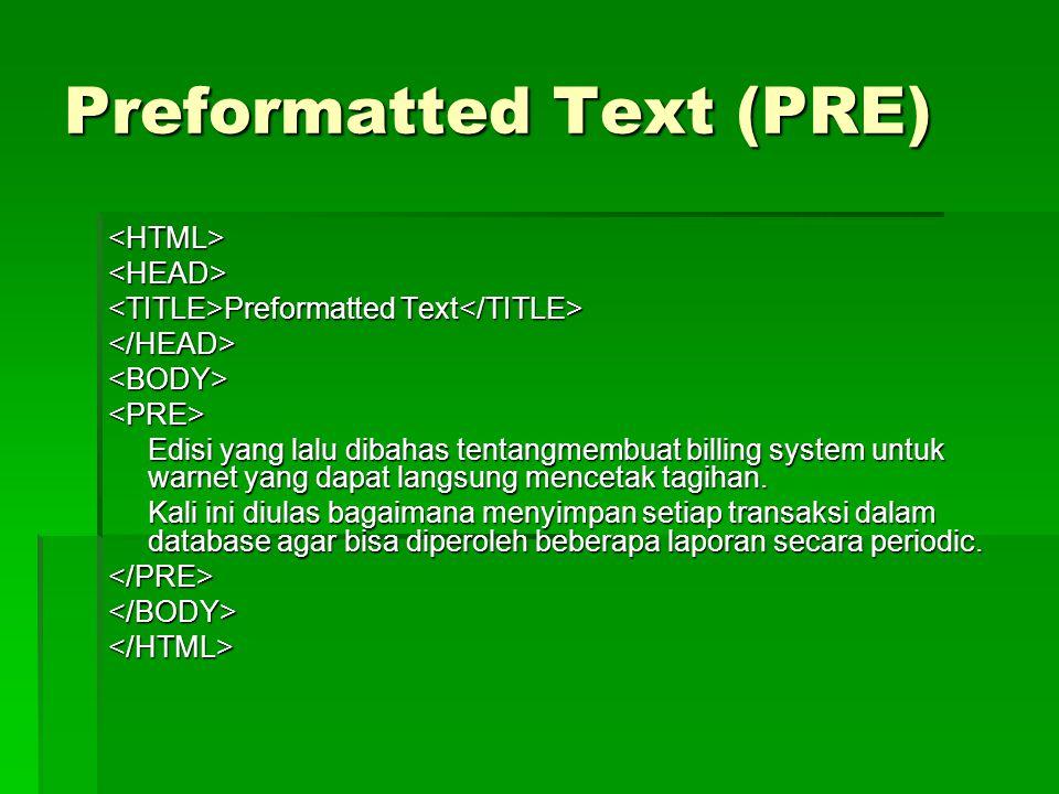 Preformatted Text (PRE) <HTML><HEAD> Preformatted Text Preformatted Text </HEAD><BODY><PRE> Edisi yang lalu dibahas tentangmembuat billing system untu