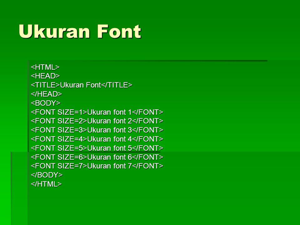 Ukuran Font <HTML><HEAD> Ukuran Font Ukuran Font </HEAD><BODY> Ukuran font 1 Ukuran font 1 Ukuran font 2 Ukuran font 2 Ukuran font 3 Ukuran font 3 Uku