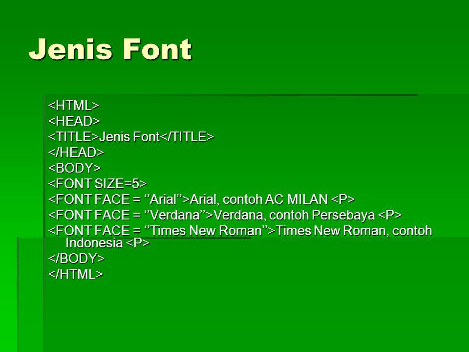 Jenis Font <HTML><HEAD> Jenis Font Jenis Font </HEAD><BODY> Arial, contoh AC MILAN Arial, contoh AC MILAN Verdana, contoh Persebaya Verdana, contoh Pe