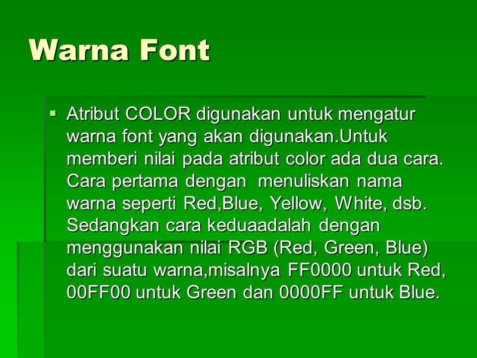 Warna Font  Atribut COLOR digunakan untuk mengatur warna font yang akan digunakan.Untuk memberi nilai pada atribut color ada dua cara. Cara pertama d