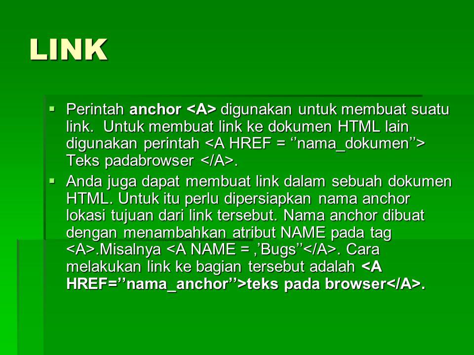 LINK  Perintah anchor digunakan untuk membuat suatu link. Untuk membuat link ke dokumen HTML lain digunakan perintah Teks padabrowser.  Anda juga da