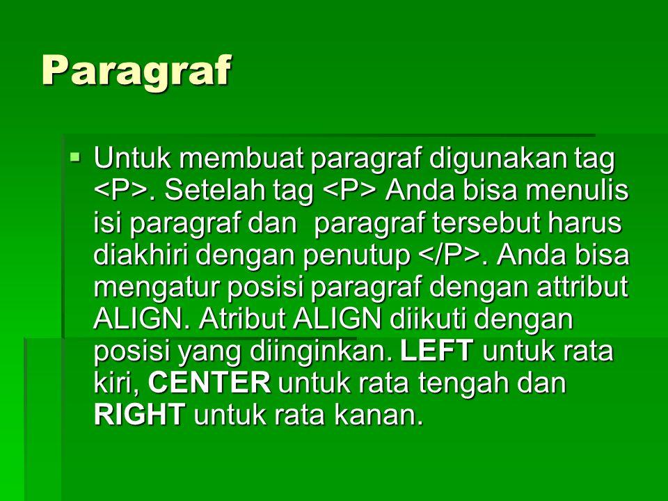 Paragraf  Untuk membuat paragraf digunakan tag. Setelah tag Anda bisa menulis isi paragraf dan paragraf tersebut harus diakhiri dengan penutup. Anda