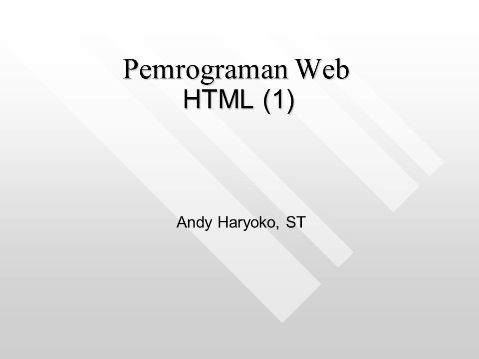 HTML Hypertext Markup LanguageHypertext Markup Language Bahasa standard untuk membuat halaman webBahasa standard untuk membuat halaman web Bisa berisi teks, gambar, suara, videoBisa berisi teks, gambar, suara, video Editor : notepad, Dreamweaver, QuantaEditor : notepad, Dreamweaver, Quanta Disimpan dengan ekstension.htm atau.htmlDisimpan dengan ekstension.htm atau.html Browser : Firefox, Opera, IEBrowser : Firefox, Opera, IE Bisa dilihat source codenyaBisa dilihat source codenya