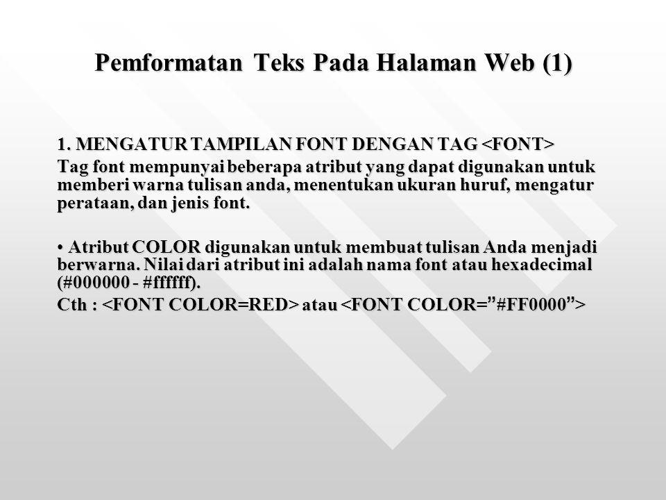 Pemformatan Teks Pada Halaman Web (1) 1. MENGATUR TAMPILAN FONT DENGAN TAG 1. MENGATUR TAMPILAN FONT DENGAN TAG Tag font mempunyai beberapa atribut ya