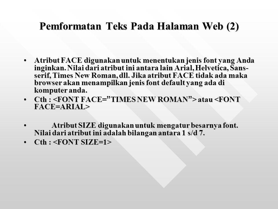 Pemformatan Teks Pada Halaman Web (2) Atribut FACE digunakan untuk menentukan jenis font yang Anda inginkan. Nilai dari atribut ini antara lain Arial,