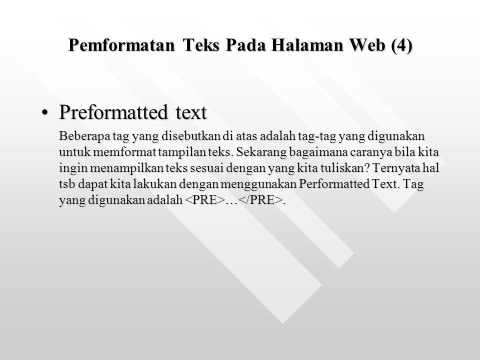 Pemformatan Teks Pada Halaman Web (4) Preformatted textPreformatted text Beberapa tag yang disebutkan di atas adalah tag-tag yang digunakan untuk memf