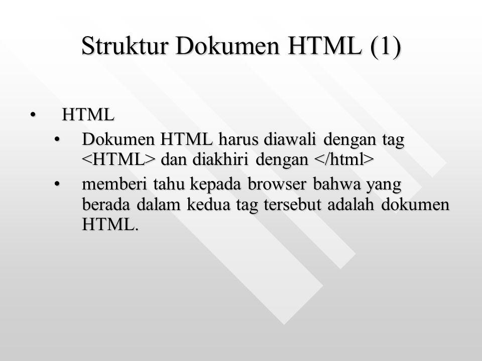 Struktur Dokumen HTML (2) HEADHEAD Bagian header dalam dokumen HTMLBagian header dalam dokumen HTML Biasanya berisi judul halaman webBiasanya berisi judul halaman web Bentuk umum : <HEAD> Judul ini akan ditampilkan pada bagian atas browser Judul ini akan ditampilkan pada bagian atas browser </HEAD>
