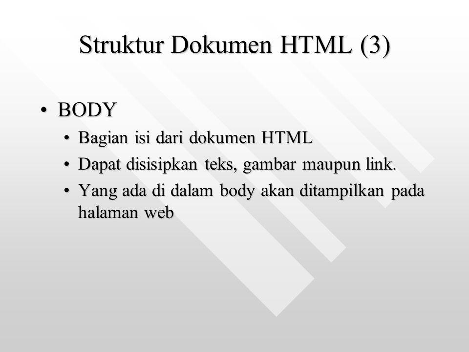 Struktur Dokumen HTML (3) BODYBODY Bagian isi dari dokumen HTMLBagian isi dari dokumen HTML Dapat disisipkan teks, gambar maupun link.Dapat disisipkan