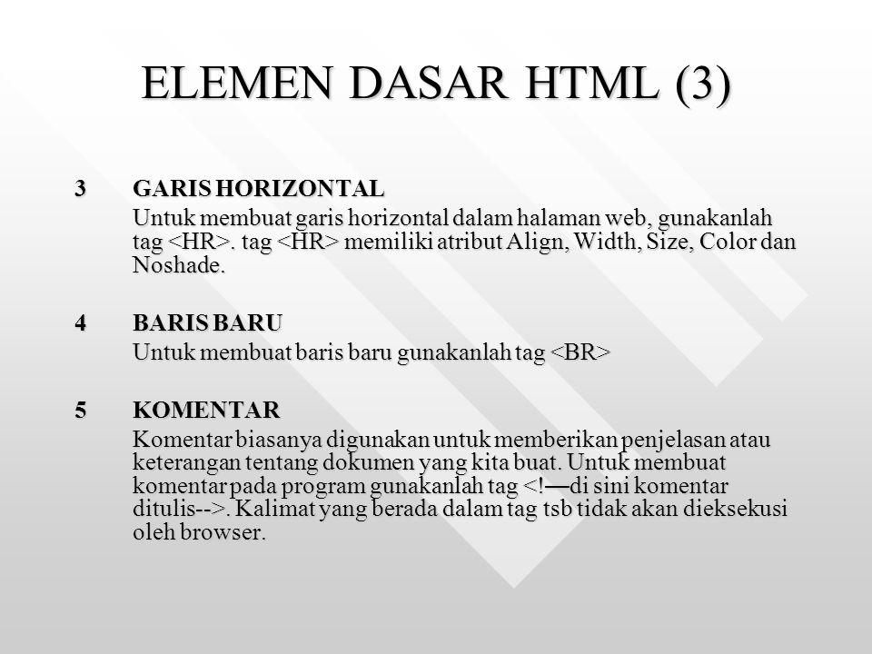 ELEMEN DASAR HTML (3) 3GARIS HORIZONTAL Untuk membuat garis horizontal dalam halaman web, gunakanlah tag. tag memiliki atribut Align, Width, Size, Col
