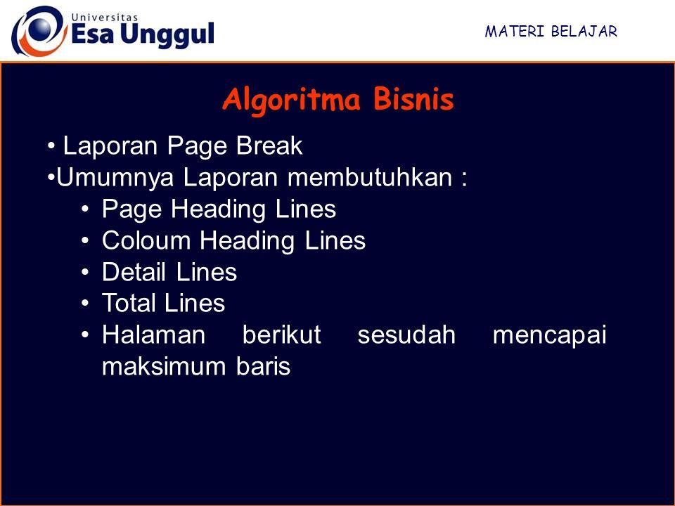 MATERI BELAJAR Algoritma Bisnis Laporan Page Break Umumnya Laporan membutuhkan : Page Heading Lines Coloum Heading Lines Detail Lines Total Lines Hala