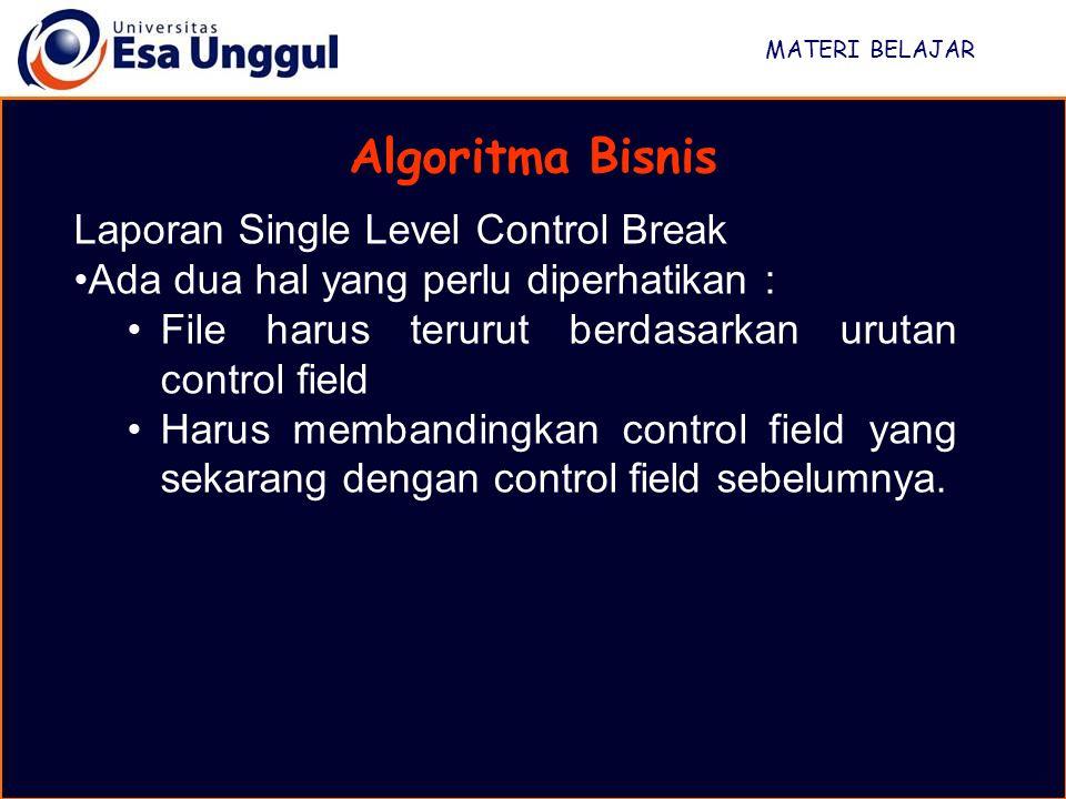 MATERI BELAJAR Algoritma Bisnis Laporan Single Level Control Break Ada dua hal yang perlu diperhatikan : File harus terurut berdasarkan urutan control