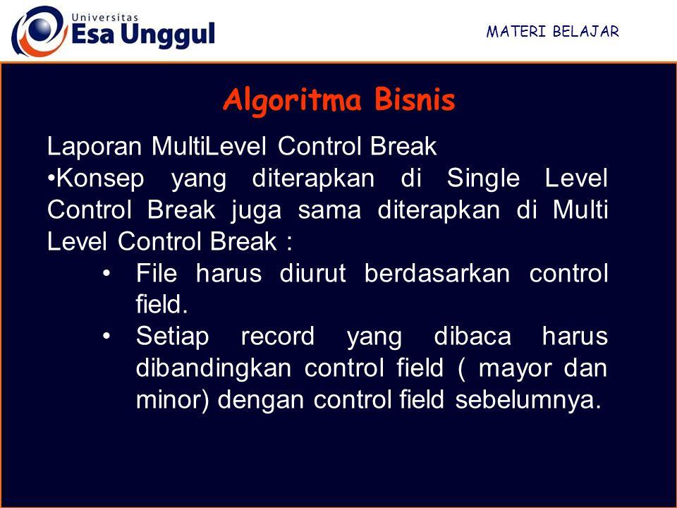 MATERI BELAJAR Algoritma Bisnis Laporan MultiLevel Control Break Konsep yang diterapkan di Single Level Control Break juga sama diterapkan di Multi Le