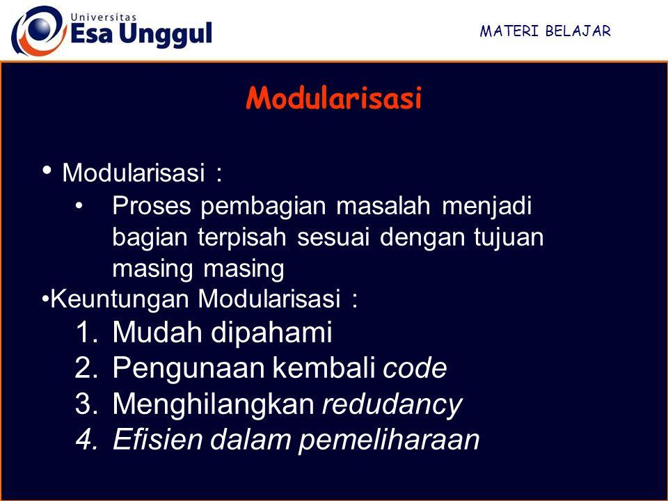 MATERI BELAJAR Modularisasi Modularisasi : Proses pembagian masalah menjadi bagian terpisah sesuai dengan tujuan masing masing Keuntungan Modularisasi
