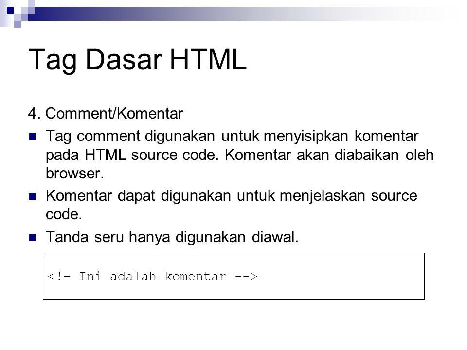 Tag Dasar HTML 4. Comment/Komentar Tag comment digunakan untuk menyisipkan komentar pada HTML source code. Komentar akan diabaikan oleh browser. Komen