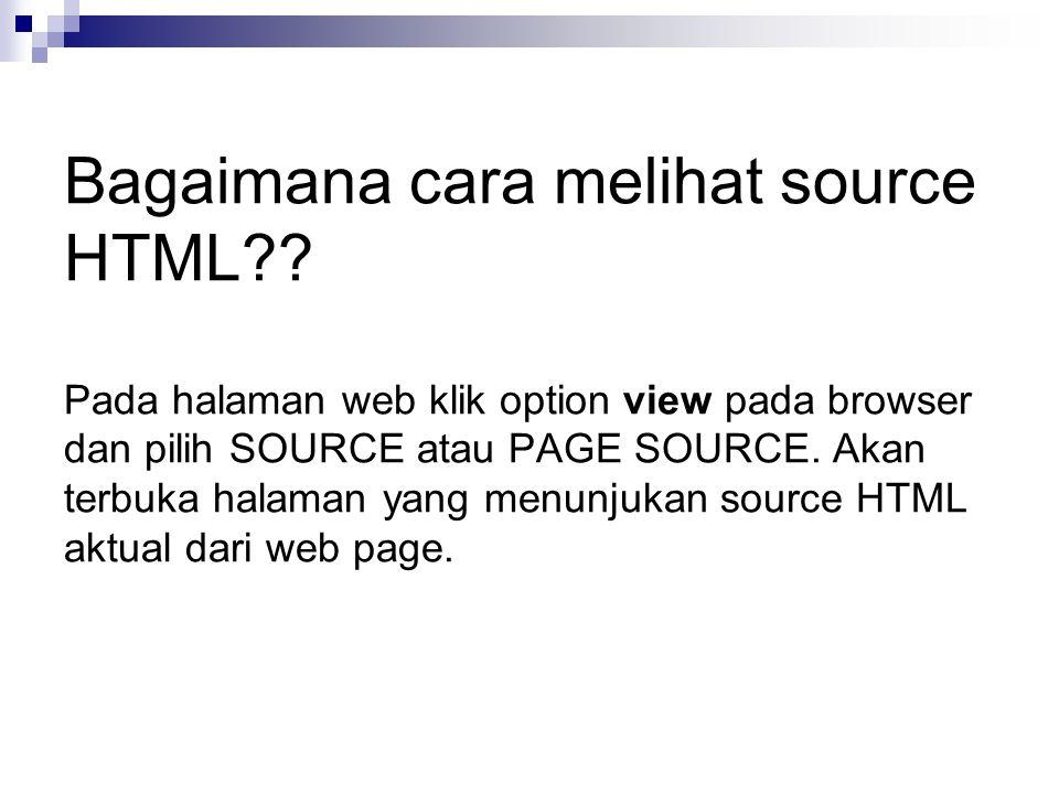 Bagaimana cara melihat source HTML?? Pada halaman web klik option view pada browser dan pilih SOURCE atau PAGE SOURCE. Akan terbuka halaman yang menun