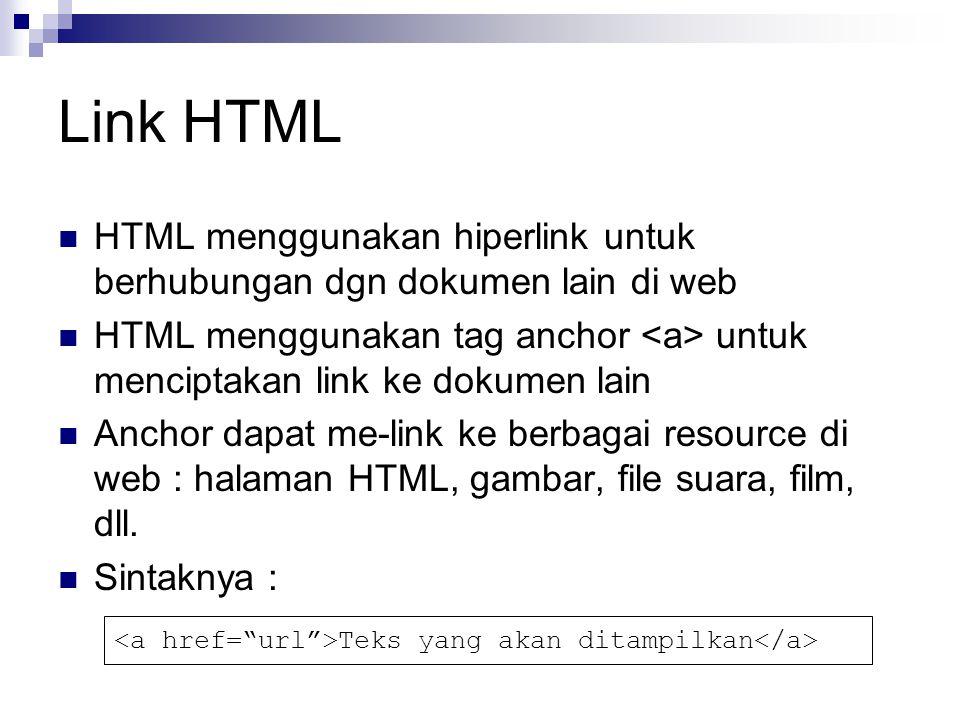 Link HTML HTML menggunakan hiperlink untuk berhubungan dgn dokumen lain di web HTML menggunakan tag anchor untuk menciptakan link ke dokumen lain Anchor dapat me-link ke berbagai resource di web : halaman HTML, gambar, file suara, film, dll.