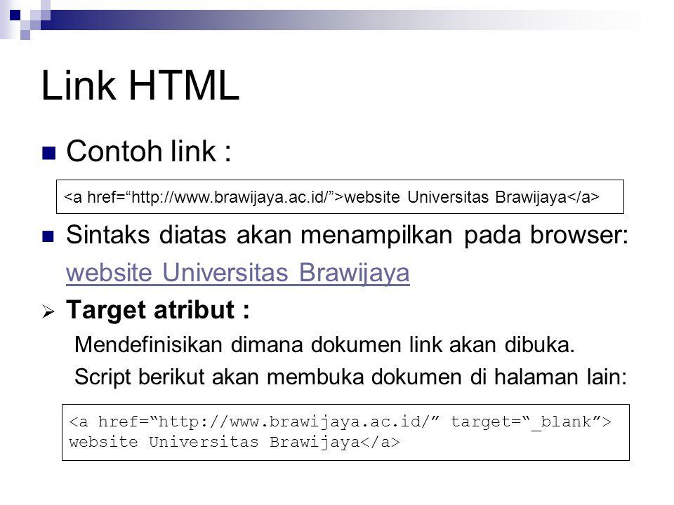 Link HTML Contoh link : Sintaks diatas akan menampilkan pada browser: website Universitas Brawijaya  Target atribut : Mendefinisikan dimana dokumen link akan dibuka.