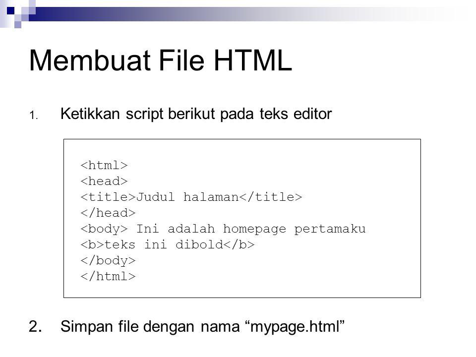 "Membuat File HTML 1. Ketikkan script berikut pada teks editor 2. Simpan file dengan nama ""mypage.html"" Judul halaman Ini adalah homepage pertamaku tek"