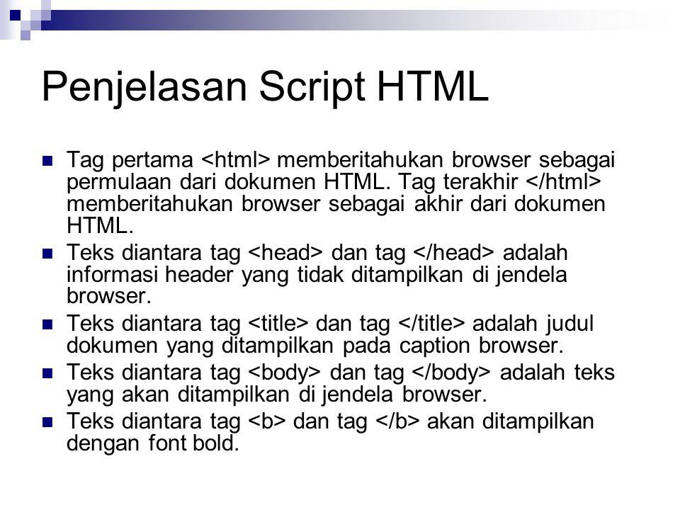 Penjelasan Script HTML Tag pertama memberitahukan browser sebagai permulaan dari dokumen HTML. Tag terakhir memberitahukan browser sebagai akhir dari
