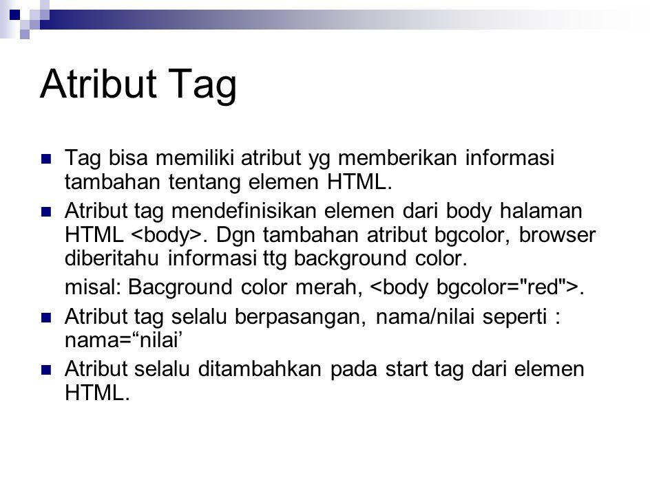 Atribut Tag Tag bisa memiliki atribut yg memberikan informasi tambahan tentang elemen HTML. Atribut tag mendefinisikan elemen dari body halaman HTML.
