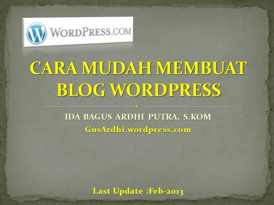 IDA BAGUS ARDHI PUTRA, S.KOM GusArdhi.wordpress.com Last Update :Feb-2013